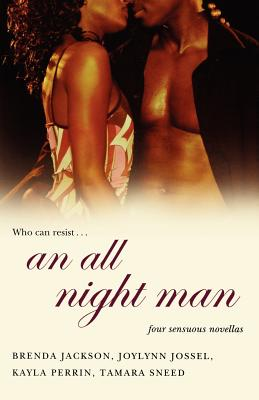 Click for more detail about An All Night Man by Brenda Jackson, Joylynn M. Jossel, Kayla Perrin, and Tamara Sneed