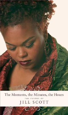 Click for more detail about Moments, the Minutes, the Hours: The Poetry of Jill Scott by Jill Scott