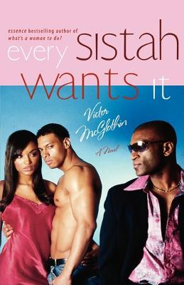 Click for more detail about Every Sistah Wants It by Victor McGlothin