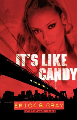 Click for more detail about It's Like Candy: An Urban Novel by Erick S. Gray