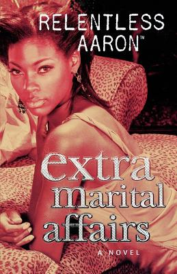 Book Cover Extra Marital Affairs by Relentless Aaron
