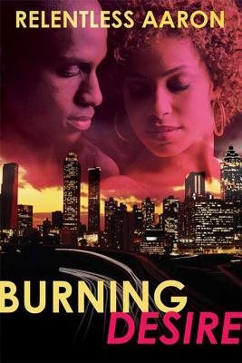 Book Cover Burning Desire by Relentless Aaron
