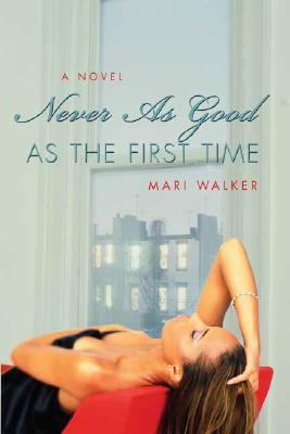 Click for more detail about Never As Good As the First Time by Mari Walker