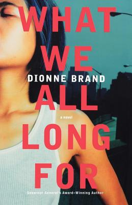 Click for more detail about What We All Long For: A Novel by Dionne Brand