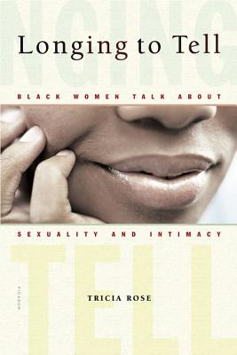 Click for more detail about Longing to Tell: Black Women Talk about Sexuality and Intimacy by Tricia Rose