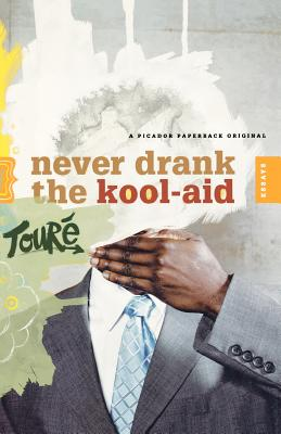 Click for more detail about Never Drank The Kool-Aid: Essays by Touré