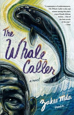 Click for more detail about The Whale Caller: A Novel by Zakes Mda