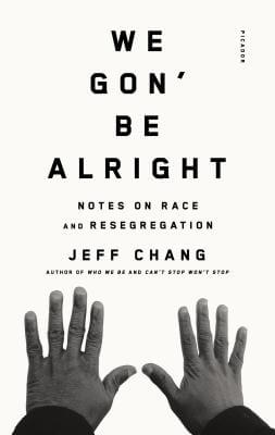 Click for more detail about We Gon' Be Alright: Notes on Race and Resegregation by Jeff Chang