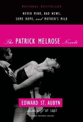 Book cover of The Patrick Melrose Novels: Never Mind, Bad News, Some Hope, and Mother's Milk by Edward St. Aubyn