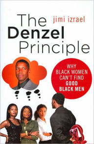 Click for more detail about The Denzel Principle: Why Black Women Can't Find Good Black Men by Jimi Izrael