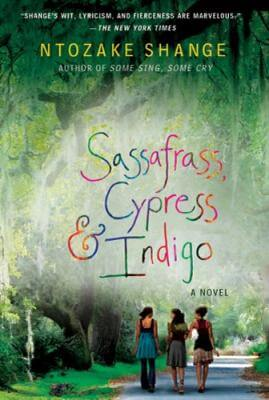 Click for more detail about Sassafrass, Cypress & Indigo: A Novel by Ntozake Shange