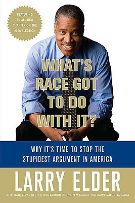 Book Cover What's Race Got to Do with It?: Why It's Time to Stop the Stupidest Argument in America by Larry Elder