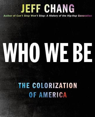 Click for more detail about Who We Be: The Colorization of America by Jeff Chang