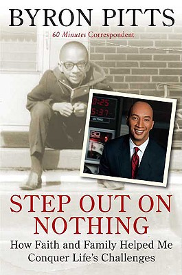 Click for more detail about Step Out On Nothing: How Faith And Family Helped Me Conquer Life's Challenges by Byron Pitts