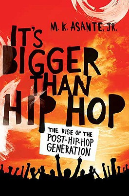 Click for more detail about It's Bigger Than Hip Hop: The Rise of the Post-Hip-Hop Generation by MK Asante