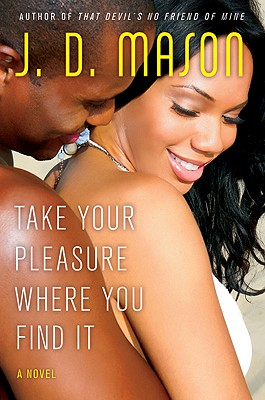 Click for more detail about Take Your Pleasure Where You Find It by J.D. Mason