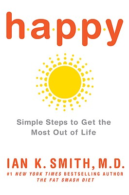 Click for more detail about Happy: Simple Steps to Get the Most Out of Life by Ian K. Smith