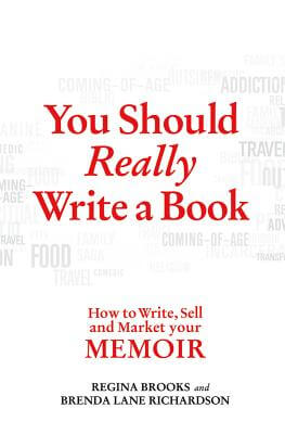 Click for more detail about You Should Really Write A Book: How To Write, Sell, And Market Your Memoir by Regina Brooks and Brenda Lane Richardson