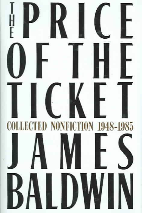 Click for more detail about The Price of the Ticket: Collected Nonfiction, 1948-1985 by James Baldwin