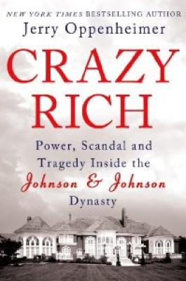 Click for more detail about Crazy Rich: Power, Scandal, And Tragedy Inside The Johnson & Johnson Dynasty by Jerry Oppenheimer