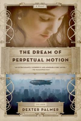 Click for more detail about The Dream of Perpetual Motion by Dexter Palmer
