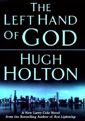 Click for more detail about The Left Hand of God (A Larry Cole Mystery) by Hugh Holton
