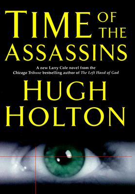 Click for more detail about Time of the Assassins (Larry Cole) by Hugh Holton