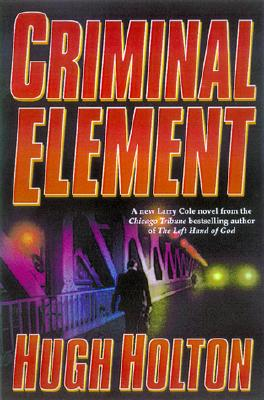 Click for more detail about Criminal Element (A Larry Cole Mystery) by Hugh Holton