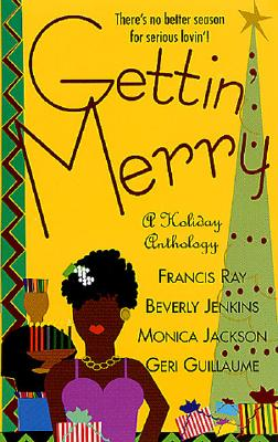Click for more detail about Gettin' Merry by Beverly Jenkins, Geri Guillaume, Francis Ray, and Monica Jackson
