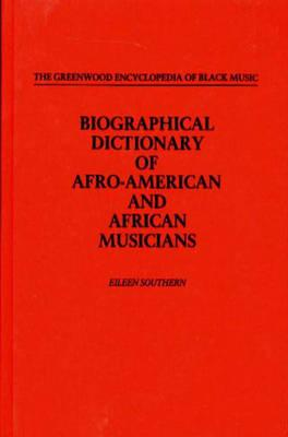 Click for a larger image of Biographical Dictionary of Afro-American and African Musicians (The Greenwood Encyclopedia of Black Music)