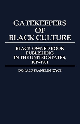 Click for more detail about Gatekeepers of Black Culture: Black-Owned Book Publishing in the United States, 1817-1981 by Donald Franklin Joyce