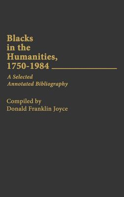 Click for more detail about Blacks in the Humanities, 1750-1984: A Selected Annotated Bibliography by Donald Franklin Joyce