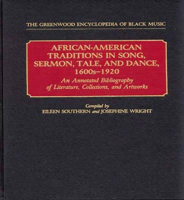 Click for more detail about African-American Traditions in Song, Sermon, Tale, and Dance, 1600s-1920: An Annotated Bibliography of Literature, Collections, and Artworks (The Greenwood Encyclopedia of Black Music) by Eileen Southern
