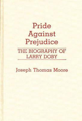 Click for more detail about Pride Against Prejudice: The Biography of Larry Doby (Contributions in Afro-American and African Studies) by Joseph Moore
