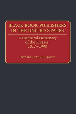 Click for more detail about Black Book Publishers in the United States: A Historical Dictionary of the Presses, 1817-1990 by Donald Franklin Joyce