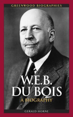 Click for more detail about W.E.B. Du Bois: A Biography (Greenwood Biographies) by Gerald Horne