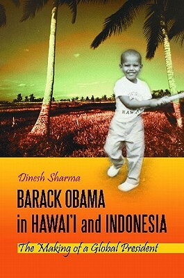 Click for more detail about Barack Obama In Hawai'i And Indonesia: The Making Of A Global President by Dinesh Sharma