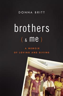 Click for more detail about Brothers (and Me): A Memoir of Loving and Giving by Donna Britt