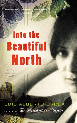 Click for more detail about Into the Beautiful North: A Novel by Luís Alberto Urrea