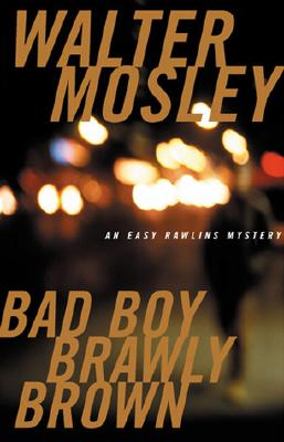 Click for more detail about Bad Boy Brawly Brown (Easy Rawlins Mystery) by Walter Mosley