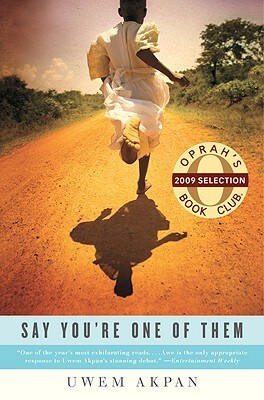 Click for more detail about Say You're One Of Them by Uwem Akpan