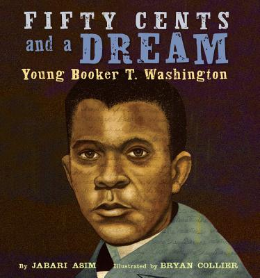 Click for more detail about Fifty Cents And A Dream: Young Booker T. Washington by Jabari Asim