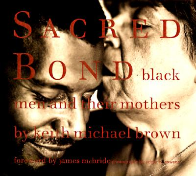 Click for more detail about Sacred Bond: Black Men and Their Mothers by Keith Michael Brown