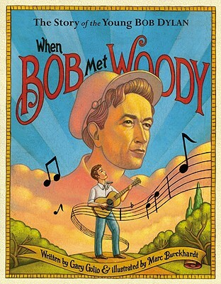 Click for more detail about When Bob Met Woody: The Story Of The Young Bob Dylan by Gary Golio