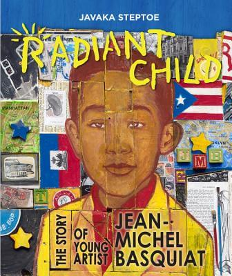 Click for more detail about Radiant Child: The Story of Young Artist Jean-Michel Basquiat by Javaka Steptoe