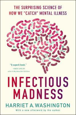 Click for a larger image of Infectious Madness: The Surprising Science of How We