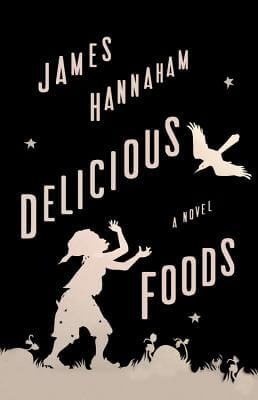 Click for more detail about Delicious Foods: A Novel by James Hannaham