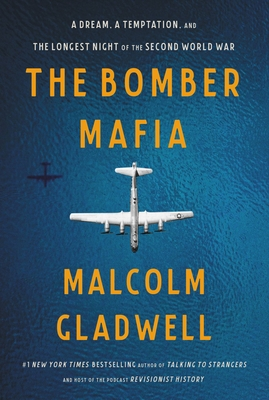 Click for more detail about The Bomber Mafia: A Dream, a Temptation, and the Longest Night of the Second World War by Malcolm Gladwell
