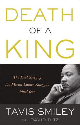 Click for more detail about Death Of A King: The Real Story Of Dr. Martin Luther King Jr.'s Final Year by Tavis Smiley