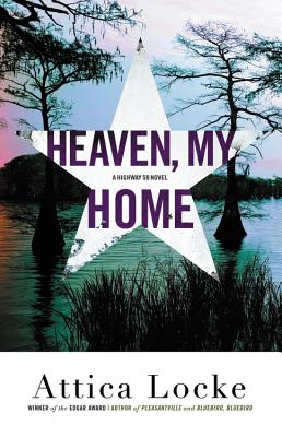 Click for more detail about Heaven, My Home by Attica Locke